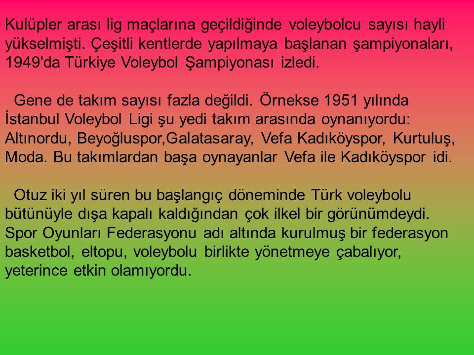 Kulüpler arası lig maçlarına geçildiğinde voleybolcu sayısı hayli yükselmişti. Çeşitli kentlerde yapılmaya başlanan şampiyonaları, 1949'da Türkiye Vol