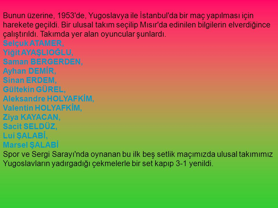 Bunun üzerine, 1953 de, Yugoslavya ile İstanbul da bir maç yapılması için harekete geçildi.