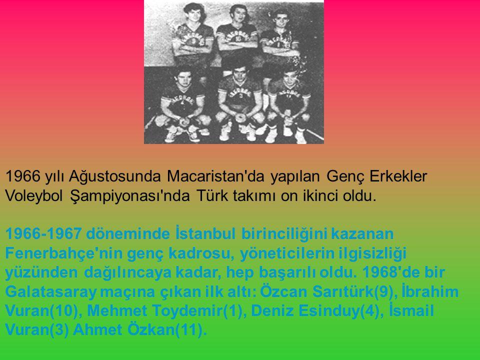 1966 yılı Ağustosunda Macaristan'da yapılan Genç Erkekler Voleybol Şampiyonası'nda Türk takımı on ikinci oldu. 1966-1967 döneminde İstanbul birinciliğ