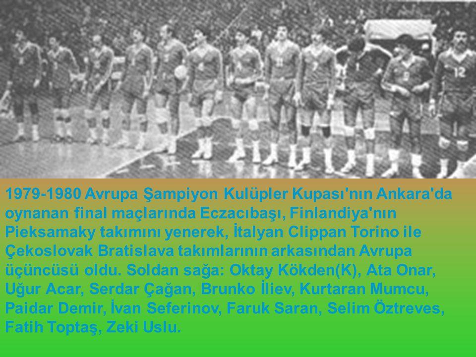 1979-1980 Avrupa Şampiyon Kulüpler Kupası nın Ankara da oynanan final maçlarında Eczacıbaşı, Finlandiya nın Pieksamaky takımını yenerek, İtalyan Clippan Torino ile Çekoslovak Bratislava takımlarının arkasından Avrupa üçüncüsü oldu.