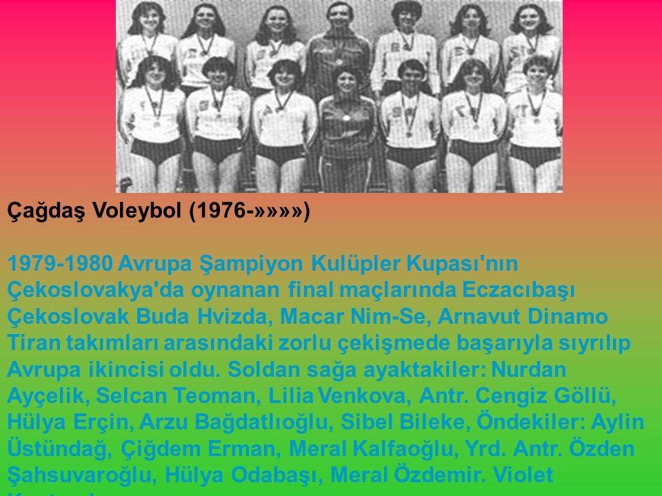 Çağdaş Voleybol (1976-»»»») 1979-1980 Avrupa Şampiyon Kulüpler Kupası'nın Çekoslovakya'da oynanan final maçlarında Eczacıbaşı Çekoslovak Buda Hvizda,