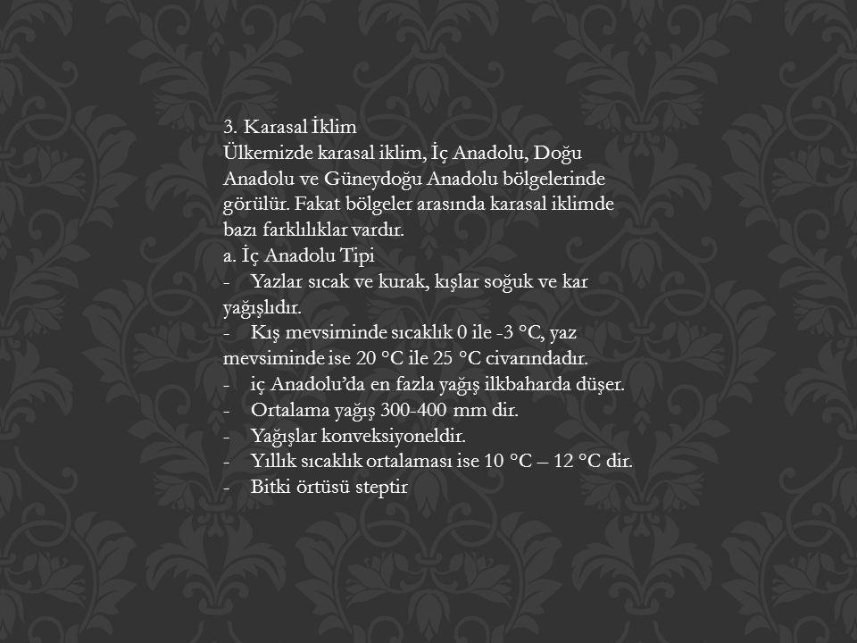 3. Karasal İklim Ülkemizde karasal iklim, İç Anadolu, Doğu Anadolu ve Güneydoğu Anadolu bölgelerinde görülür. Fakat bölgeler arasında karasal iklimde