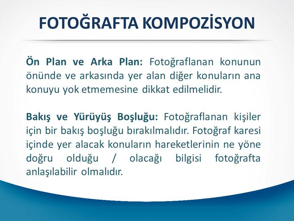 FOTOĞRAFTA KOMPOZİSYON Ön Plan ve Arka Plan: Fotoğraflanan konunun önünde ve arkasında yer alan diğer konuların ana konuyu yok etmemesine dikkat edilm