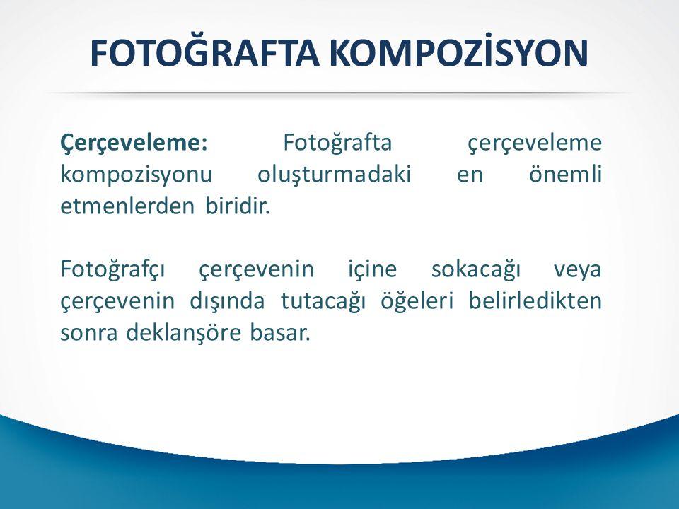 FOTOĞRAFTA KOMPOZİSYON Çerçeveleme: Fotoğrafta çerçeveleme kompozisyonu oluşturmadaki en önemli etmenlerden biridir. Fotoğrafçı çerçevenin içine sokac