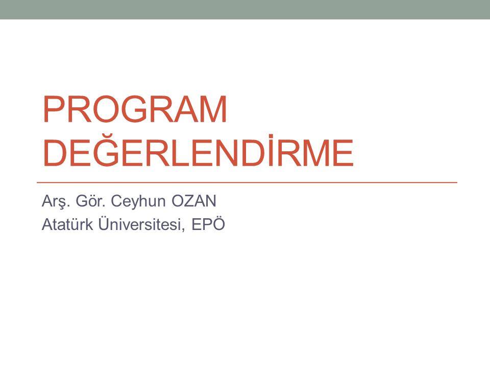 PROGRAM DEĞERLENDİRME Arş. Gör. Ceyhun OZAN Atatürk Üniversitesi, EPÖ
