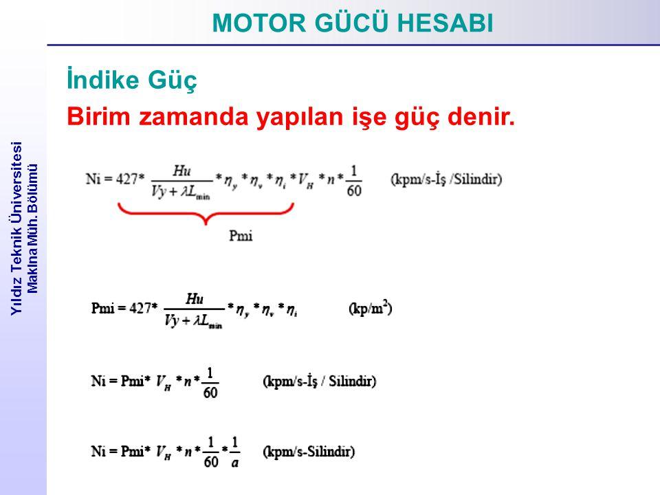 MOTOR GÜCÜ HESABI Yıldız Teknik Üniversitesi Makina Müh. Bölümü İndike Güç Birim zamanda yapılan işe güç denir.