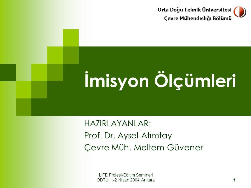 Orta Doğu Teknik Üniversitesi Çevre Mühendisliği Bölümü LIFE Projesi-Eğitim Semineri ODTÜ, 1-2 Nisan 2004 Ankara 1 İmisyon Ölçümleri HAZIRLAYANLAR: Prof.