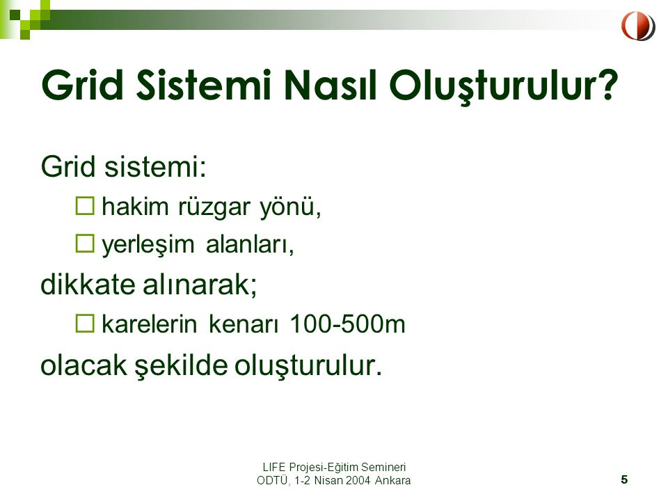 LIFE Projesi-Eğitim Semineri ODTÜ, 1-2 Nisan 2004 Ankara5 Grid Sistemi Nasıl Oluşturulur.