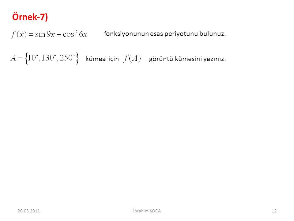 Örnek-7) fonksiyonunun esas periyotunu bulunuz.kümesi için görüntü kümesini yazınız.