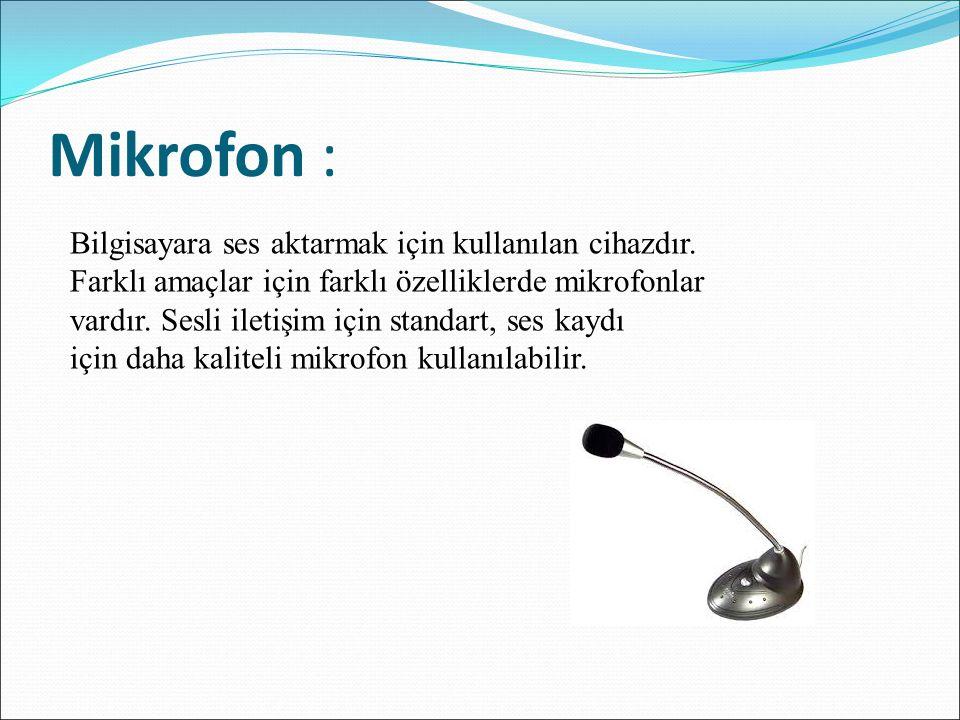 Mikrofon : Bilgisayara ses aktarmak için kullanılan cihazdır. Farklı amaçlar için farklı özelliklerde mikrofonlar vardır. Sesli iletişim için standart