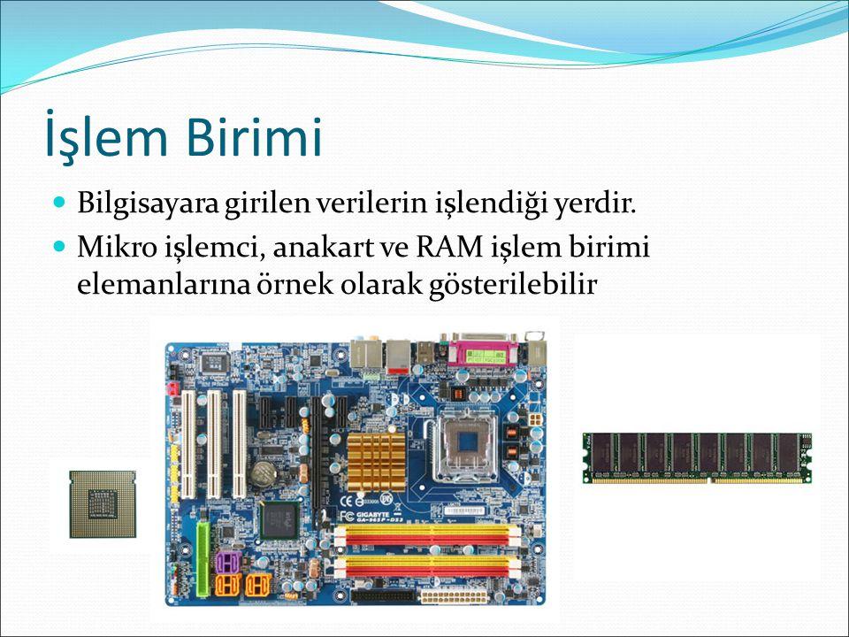 İşlem Birimi Bilgisayara girilen verilerin işlendiği yerdir. Mikro işlemci, anakart ve RAM işlem birimi elemanlarına örnek olarak gösterilebilir