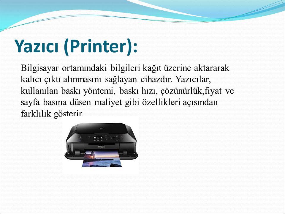 Yazıcı (Printer): Bilgisayar ortamındaki bilgileri kağıt üzerine aktararak kalıcı çıktı alınmasını sağlayan cihazdır. Yazıcılar, kullanılan baskı yönt