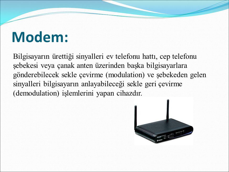 Modem: Bilgisayarın ürettiği sinyalleri ev telefonu hattı, cep telefonu şebekesi veya çanak anten üzerinden başka bilgisayarlara gönderebilecek sekle