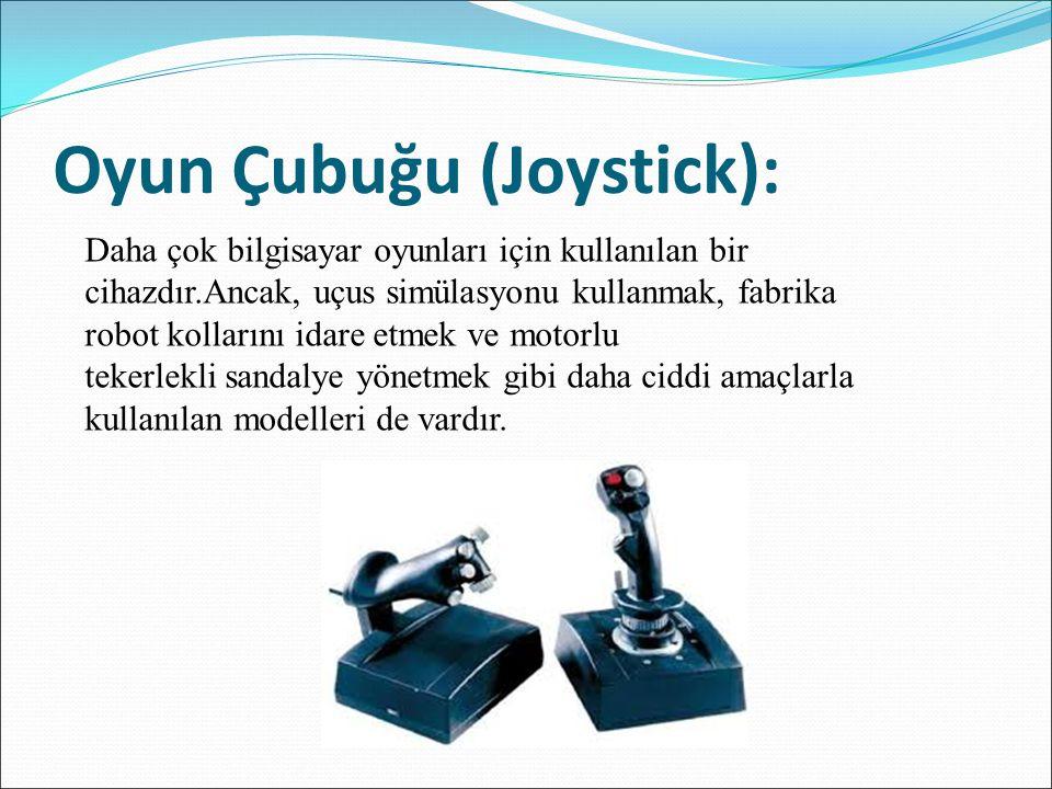 Oyun Çubuğu (Joystick): Daha çok bilgisayar oyunları için kullanılan bir cihazdır.Ancak, uçus simülasyonu kullanmak, fabrika robot kollarını idare etm