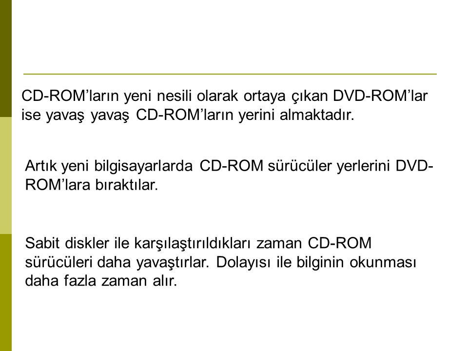 CD-ROM'ların yeni nesili olarak ortaya çıkan DVD-ROM'lar ise yavaş yavaş CD-ROM'ların yerini almaktadır. Artık yeni bilgisayarlarda CD-ROM sürücüler y