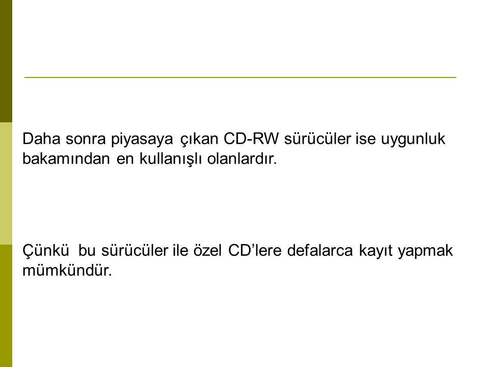 Daha sonra piyasaya çıkan CD-RW sürücüler ise uygunluk bakamından en kullanışlı olanlardır. Çünkü bu sürücüler ile özel CD'lere defalarca kayıt yapmak