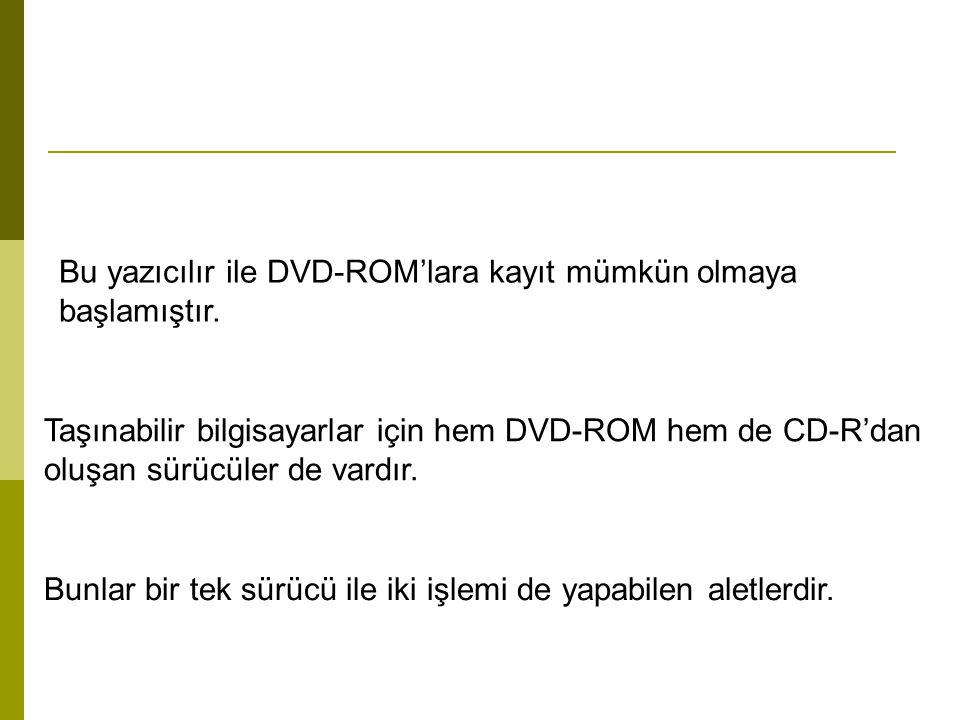 Taşınabilir bilgisayarlar için hem DVD-ROM hem de CD-R'dan oluşan sürücüler de vardır. Bunlar bir tek sürücü ile iki işlemi de yapabilen aletlerdir. B