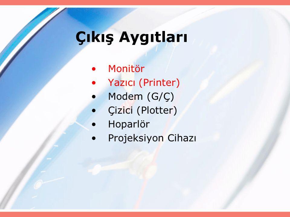Çıkış Aygıtları Monitör Yazıcı (Printer) Modem (G/Ç) Çizici (Plotter) Hoparlör Projeksiyon Cihazı