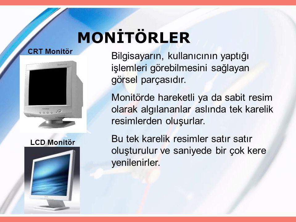 MONİTÖRLER Bilgisayarın, kullanıcının yaptığı işlemleri görebilmesini sağlayan görsel parçasıdır. Monitörde hareketli ya da sabit resim olarak algılan