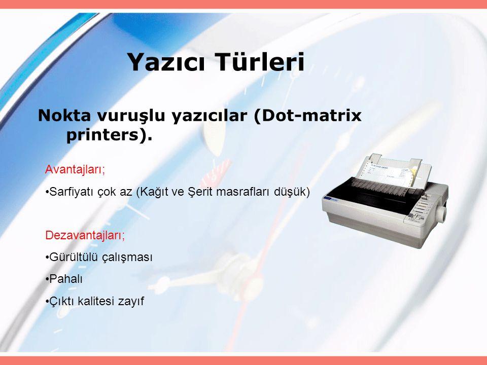 Nokta vuruşlu yazıcılar (Dot-matrix printers). Yazıcı Türleri Avantajları; Sarfiyatı çok az (Kağıt ve Şerit masrafları düşük) Dezavantajları; Gürültül