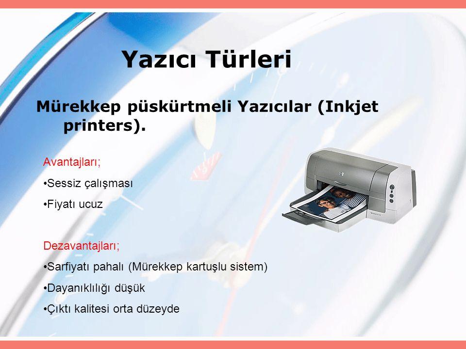 Mürekkep püskürtmeli Yazıcılar (Inkjet printers). Yazıcı Türleri Avantajları; Sessiz çalışması Fiyatı ucuz Dezavantajları; Sarfiyatı pahalı (Mürekkep
