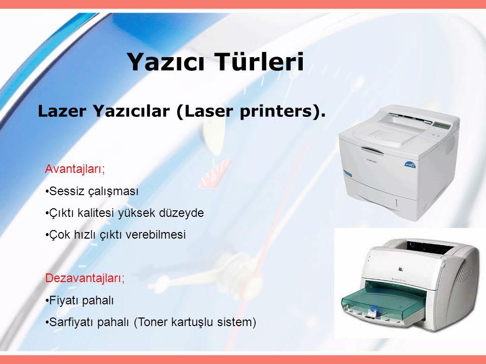 Lazer Yazıcılar (Laser printers). Yazıcı Türleri Avantajları; Sessiz çalışması Çıktı kalitesi yüksek düzeyde Çok hızlı çıktı verebilmesi Dezavantajlar