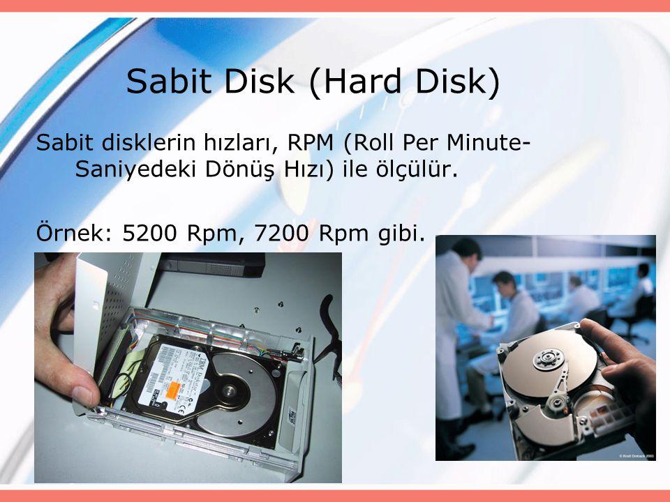 Sabit Disk (Hard Disk) Sabit disklerin hızları, RPM (Roll Per Minute- Saniyedeki Dönüş Hızı) ile ölçülür. Örnek: 5200 Rpm, 7200 Rpm gibi.