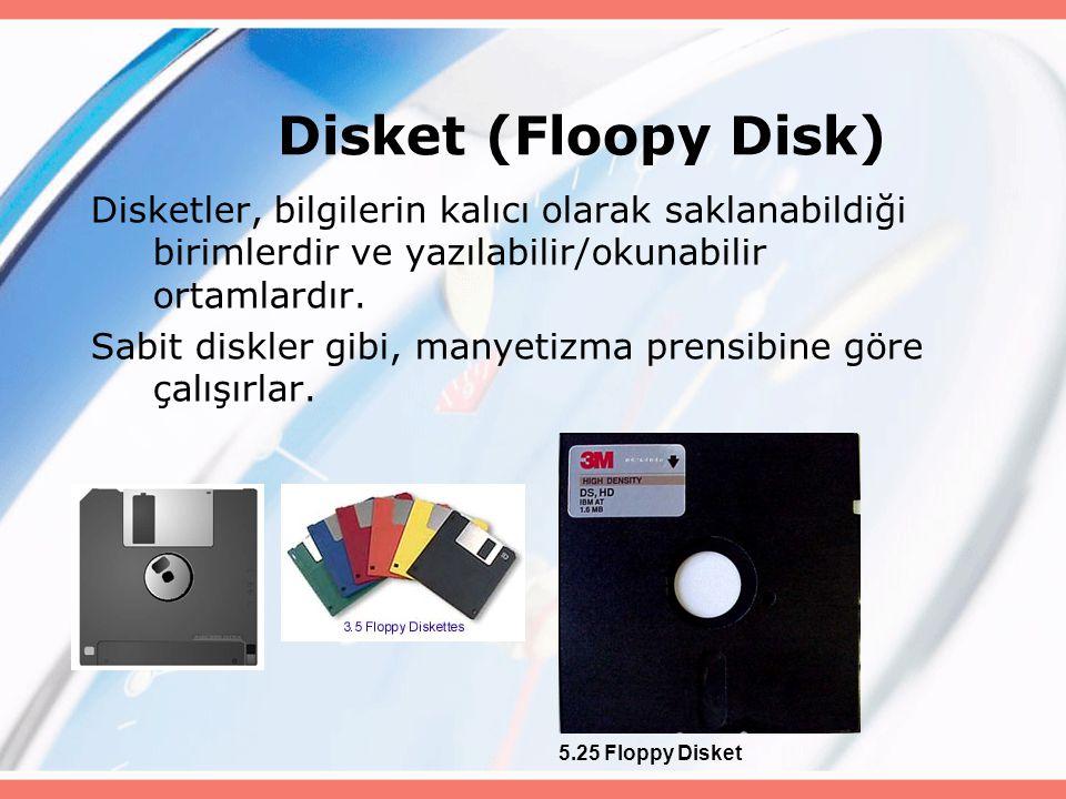 Disket (Floopy Disk) Disketler, bilgilerin kalıcı olarak saklanabildiği birimlerdir ve yazılabilir/okunabilir ortamlardır.