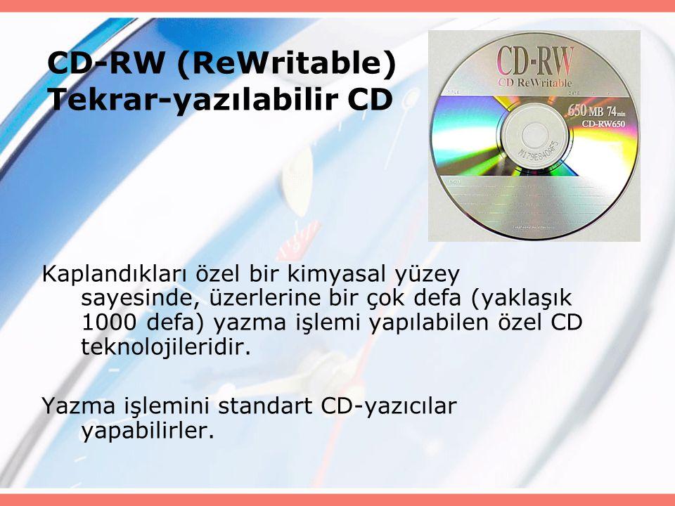 CD-RW (ReWritable) Tekrar-yazılabilir CD Kaplandıkları özel bir kimyasal yüzey sayesinde, üzerlerine bir çok defa (yaklaşık 1000 defa) yazma işlemi ya