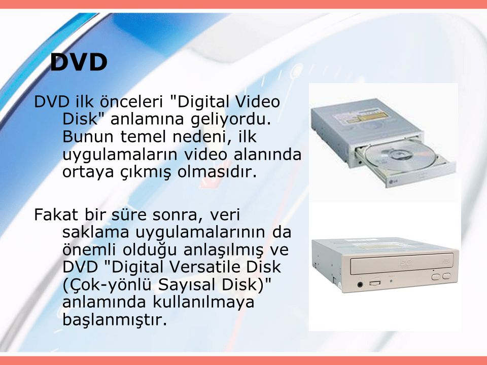 DVD DVD ilk önceleri Digital Video Disk anlamına geliyordu.