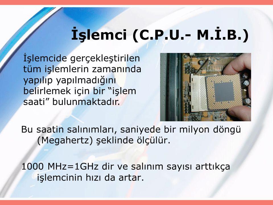 İşlemci (C.P.U.- M.İ.B.) Bu saatin salınımları, saniyede bir milyon döngü (Megahertz) şeklinde ölçülür. 1000 MHz=1GHz dir ve salınım sayısı arttıkça i