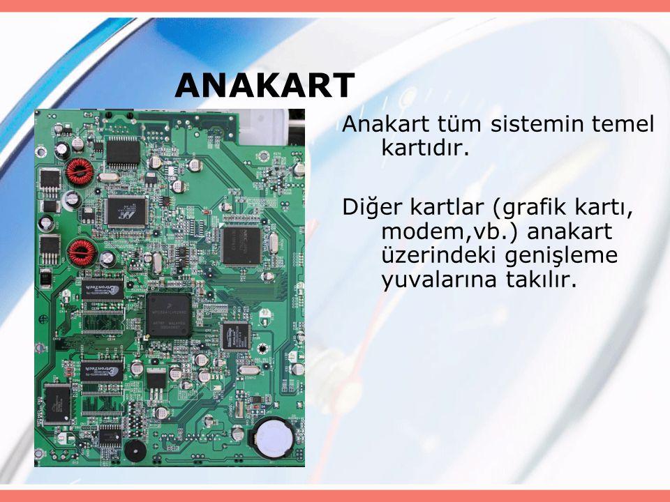 ANAKART Anakart tüm sistemin temel kartıdır.