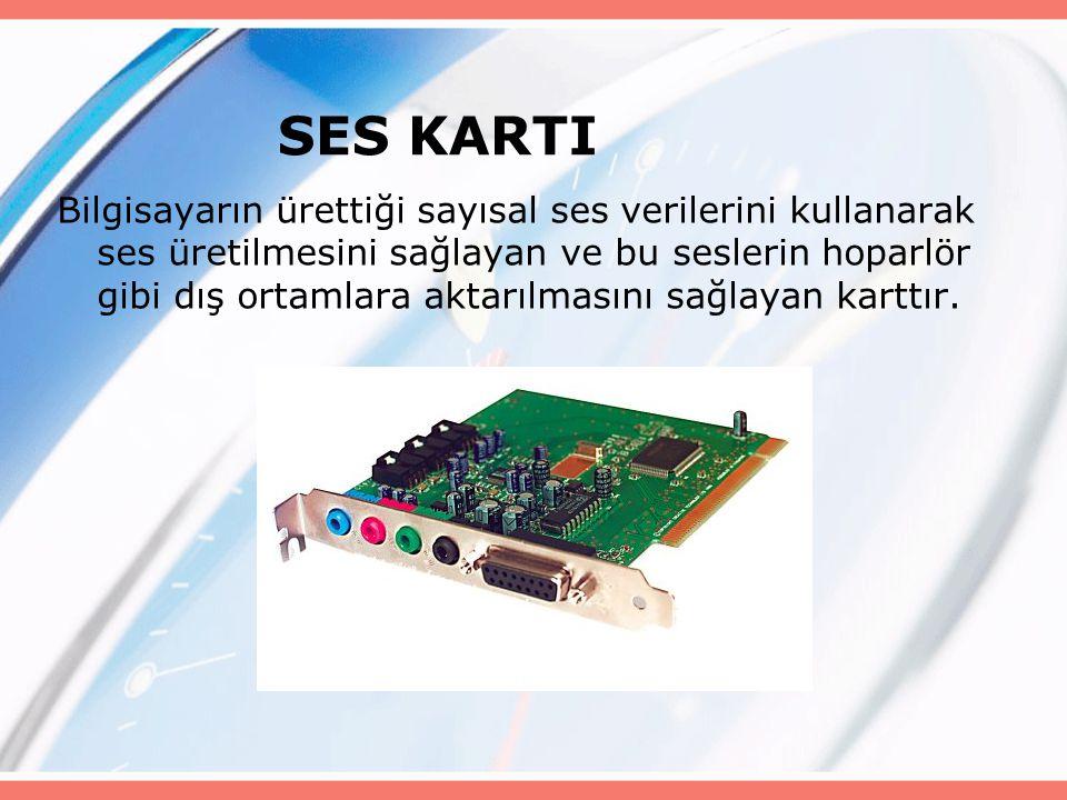 SES KARTI Bilgisayarın ürettiği sayısal ses verilerini kullanarak ses üretilmesini sağlayan ve bu seslerin hoparlör gibi dış ortamlara aktarılmasını sağlayan karttır.