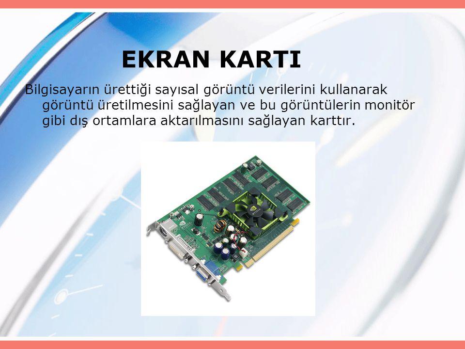 EKRAN KARTI Bilgisayarın ürettiği sayısal görüntü verilerini kullanarak görüntü üretilmesini sağlayan ve bu görüntülerin monitör gibi dış ortamlara aktarılmasını sağlayan karttır.