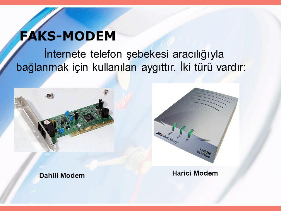 FAKS-MODEM İnternete telefon şebekesi aracılığıyla bağlanmak için kullanılan aygıttır. İki türü vardır: Harici Modem Dahili Modem