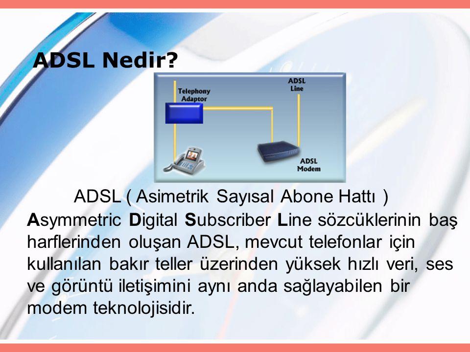 ADSL Nedir? ADSL ( Asimetrik Sayısal Abone Hattı ) Asymmetric Digital Subscriber Line sözcüklerinin baş harflerinden oluşan ADSL, mevcut telefonlar iç