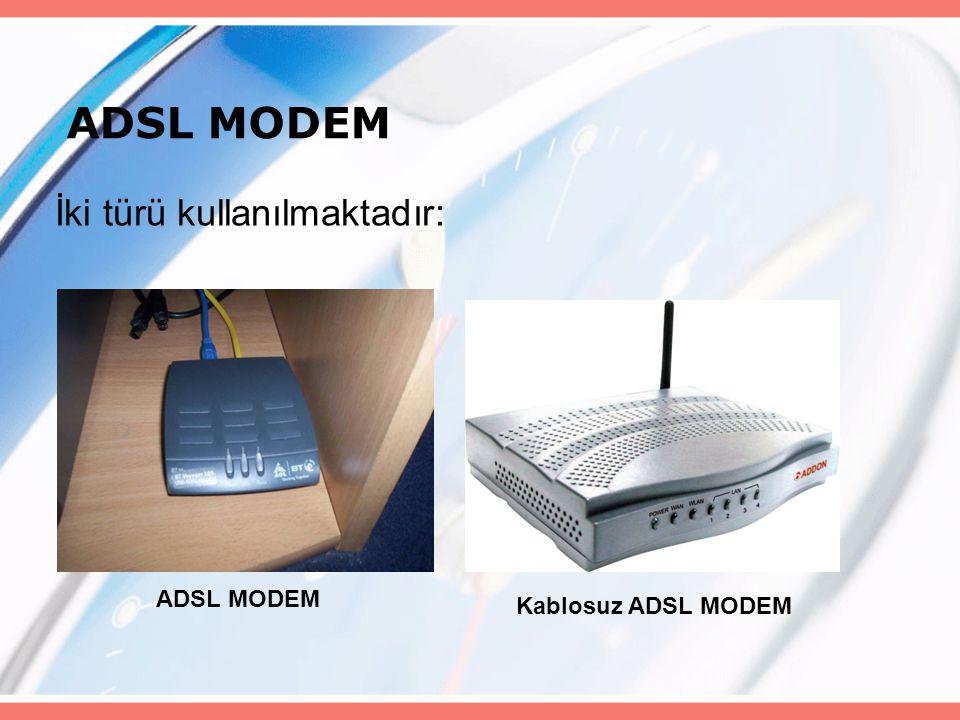 ADSL MODEM İki türü kullanılmaktadır: Kablosuz ADSL MODEM ADSL MODEM
