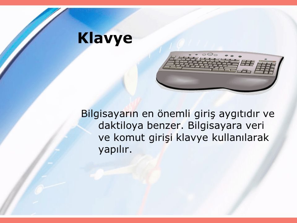 Klavye Bilgisayarın en önemli giriş aygıtıdır ve daktiloya benzer. Bilgisayara veri ve komut girişi klavye kullanılarak yapılır.