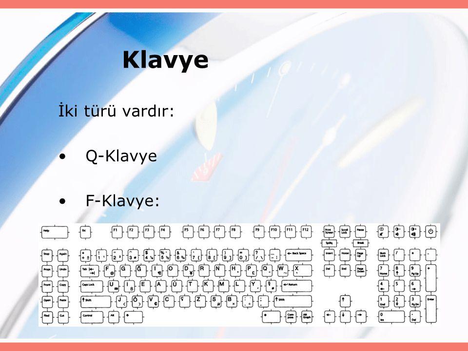 Klavye İki türü vardır: Q-Klavye F-Klavye: