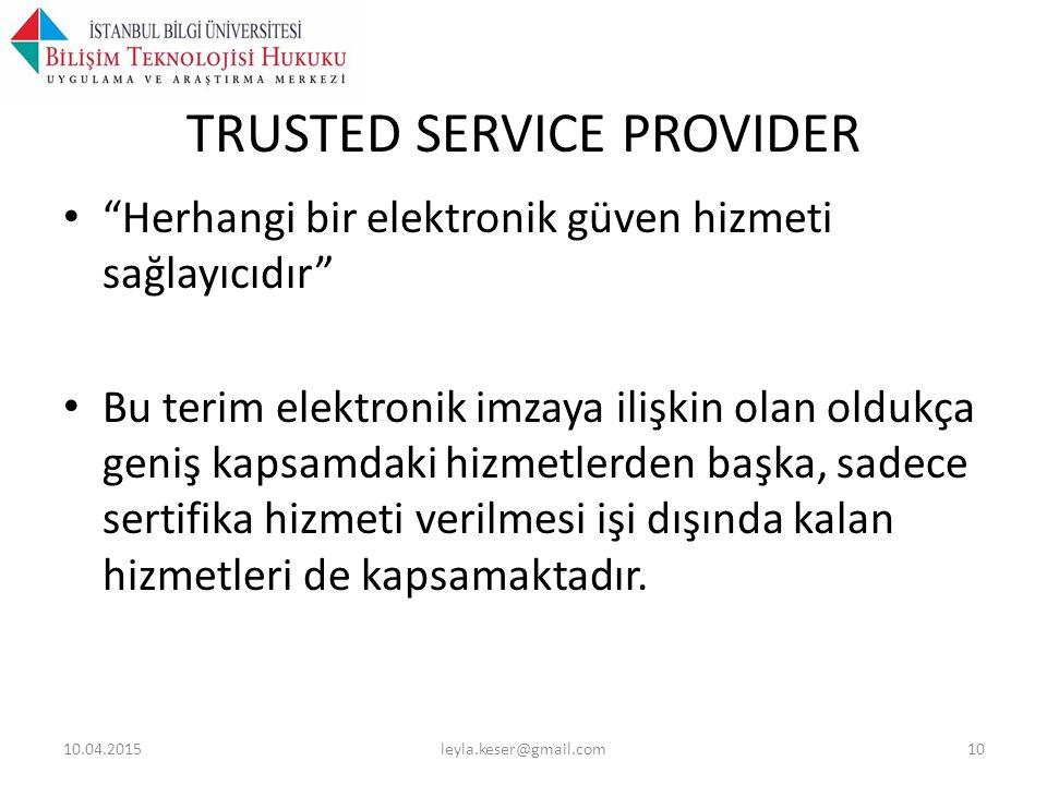 TRUSTED SERVICE PROVIDER Herhangi bir elektronik güven hizmeti sağlayıcıdır Bu terim elektronik imzaya ilişkin olan oldukça geniş kapsamdaki hizmetlerden başka, sadece sertifika hizmeti verilmesi işi dışında kalan hizmetleri de kapsamaktadır.