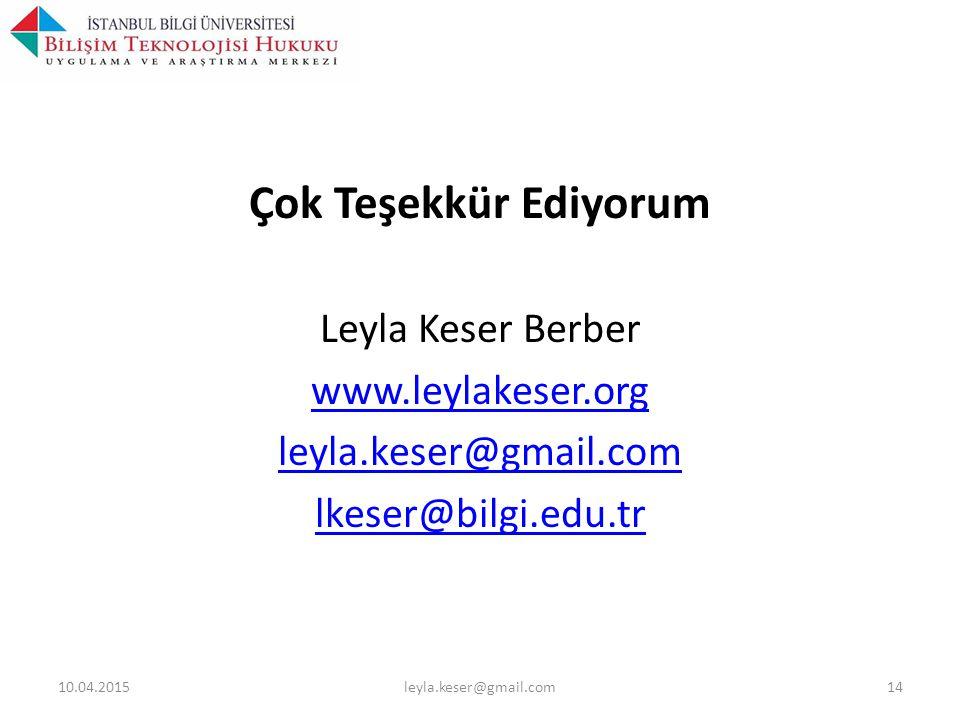 Çok Teşekkür Ediyorum Leyla Keser Berber www.leylakeser.org leyla.keser@gmail.com lkeser@bilgi.edu.tr 10.04.2015leyla.keser@gmail.com14