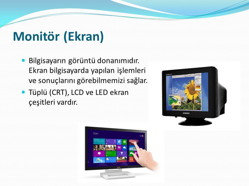 Monitör (Ekran) Bilgisayarın görüntü donanımıdır. Ekran bilgisayarda yapılan işlemleri ve sonuçlarını görebilmemizi sağlar. Tüplü (CRT), LCD ve LED ek