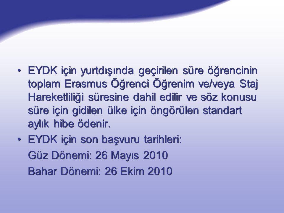 EYDK için yurtdışında geçirilen süre öğrencinin toplam Erasmus Öğrenci Öğrenim ve/veya Staj Hareketliliği süresine dahil edilir ve söz konusu süre için gidilen ülke için öngörülen standart aylık hibe ödenir.