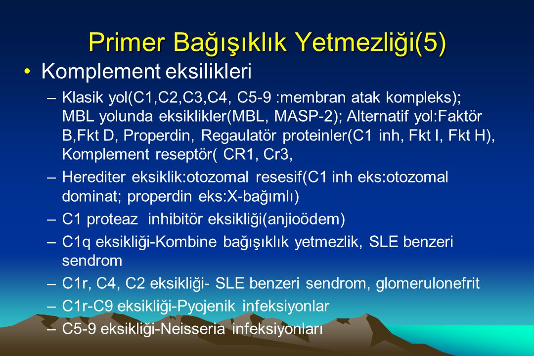 Primer Bağışıklık Yetmezliği(5) Komplement eksilikleri –Klasik yol(C1,C2,C3,C4, C5-9 :membran atak kompleks); MBL yolunda eksiklikler(MBL, MASP-2); Al