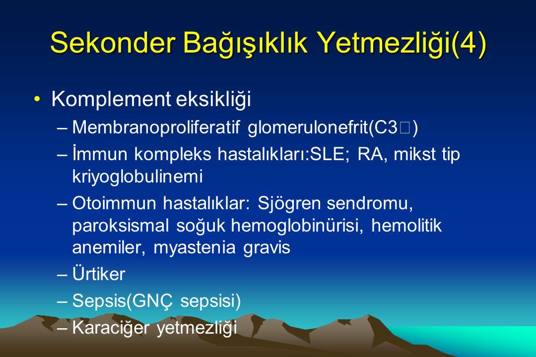 Sekonder Bağışıklık Yetmezliği(4) Komplement eksikliği –Membranoproliferatif glomerulonefrit(C3  ) –İmmun kompleks hastalıkları:SLE; RA, mikst tip kr