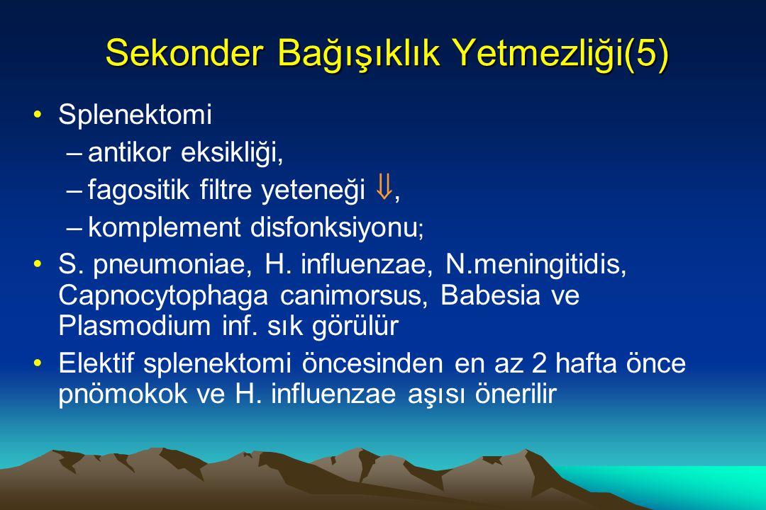 Sekonder Bağışıklık Yetmezliği(5) Splenektomi –antikor eksikliği, –fagositik filtre yeteneği , –komplement disfonksiyonu ; S. pneumoniae, H. influenz