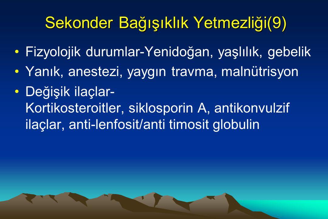 Sekonder Bağışıklık Yetmezliği(9) Fizyolojik durumlar-Yenidoğan, yaşlılık, gebelik Yanık, anestezi, yaygın travma, malnütrisyon Değişik ilaçlar- Korti