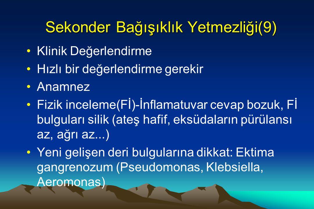 Sekonder Bağışıklık Yetmezliği(9) Klinik Değerlendirme Hızlı bir değerlendirme gerekir Anamnez Fizik inceleme(Fİ)-İnflamatuvar cevap bozuk, Fİ bulgula