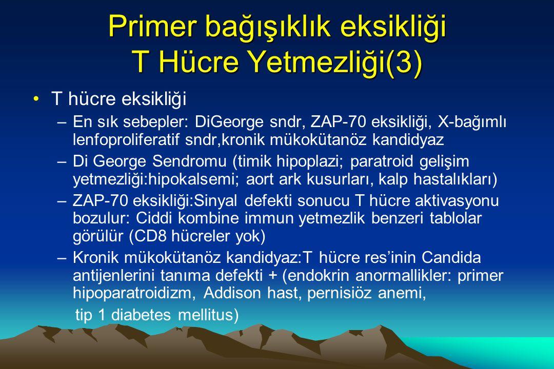 Primer Bağışıklık Yetmezliği(4) Humoral+Hücresel(%20) –Ciddi kombine immun yetmezlik Bakteri, mantar, virus, protozoon enf –Nezelof sendromu:lenfadenopathi, hepatosplenomegali, Coombs-pozitif hemolitik anemi –Wiskot-Aldrich Sendromu:ekzema, trombositopeni, tekrarlayan infeksiyonlar –Ataksi-talenjektazi (kromozom 11q22−33''de AMT gen mutasyonu) :Kronik solunum yolu enf, deri ve konjuktivada talenjektazi, ataksi, koreoatetoz, ekstrapramidal semptomlar