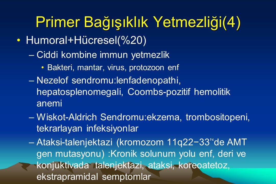 Primer Bağışıklık Yetmezliği(4) Humoral+Hücresel(%20) –Ciddi kombine immun yetmezlik Bakteri, mantar, virus, protozoon enf –Nezelof sendromu:lenfadeno